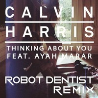 Calvin Harris- Thinking About You (Robot Dentist Remix)